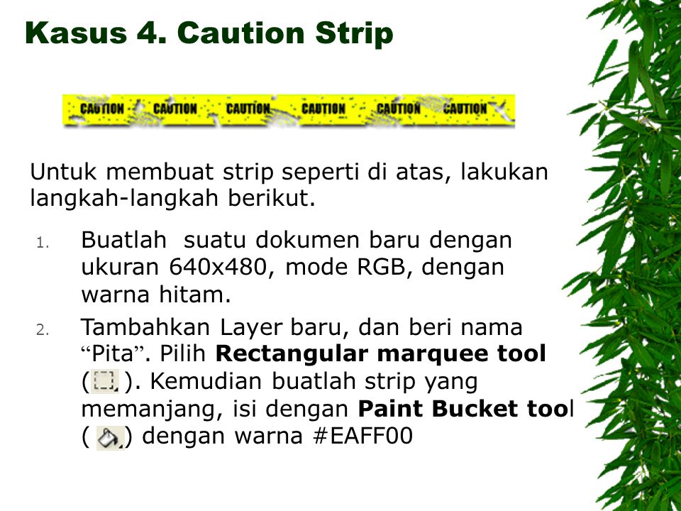 Kasus 4. Caution Strip 1.
