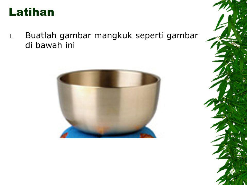 Latihan 1. Buatlah gambar mangkuk seperti gambar di bawah ini