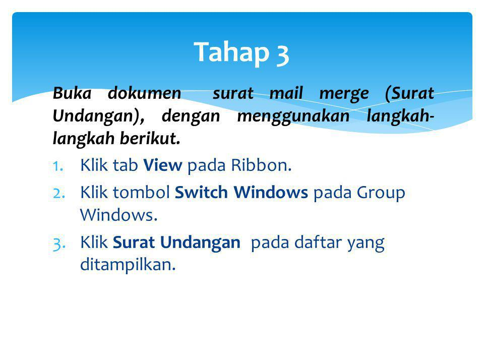 Tahap 3 Buka dokumen surat mail merge (Surat Undangan), dengan menggunakan langkah- langkah berikut. 1.Klik tab View pada Ribbon. 2.Klik tombol Switch