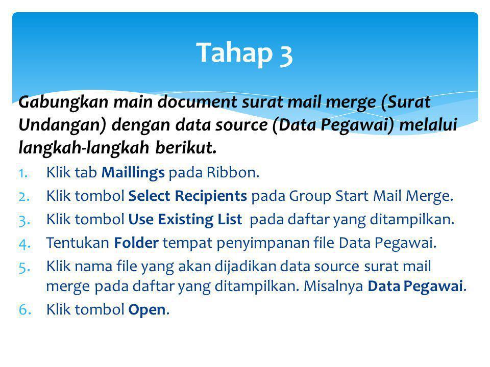 Gabungkan main document surat mail merge (Surat Undangan) dengan data source (Data Pegawai) melalui langkah-langkah berikut. 1.Klik tab Maillings pada