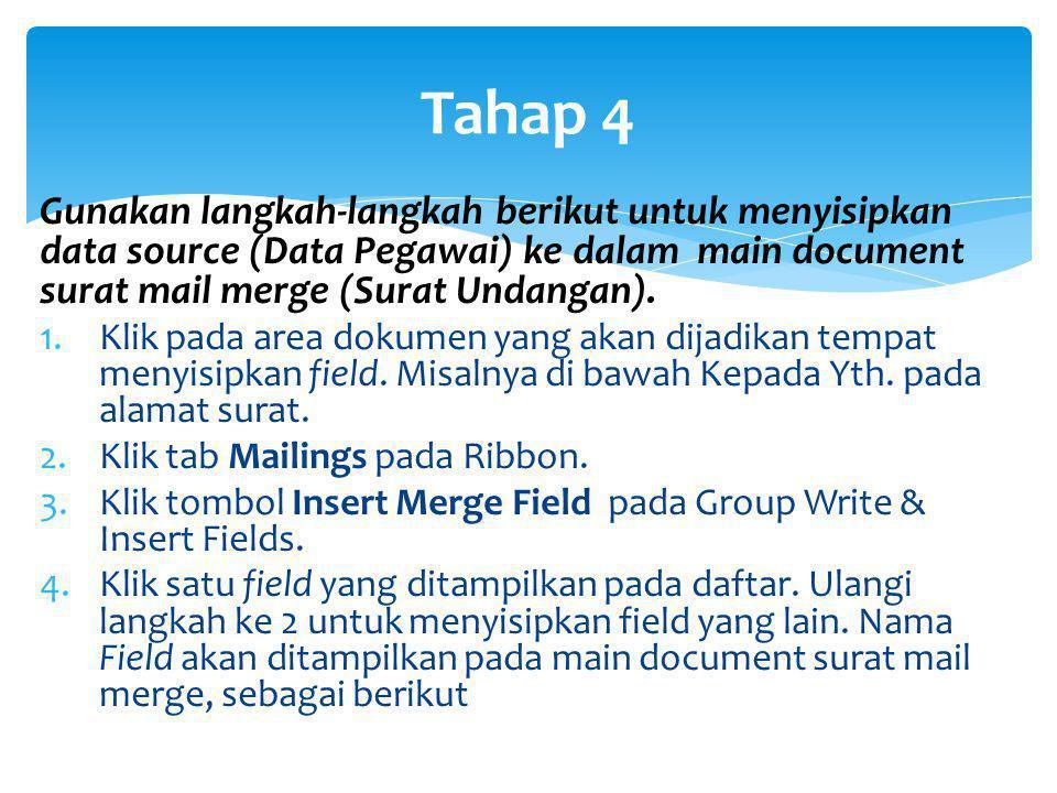 Gunakan langkah-langkah berikut untuk menyisipkan data source (Data Pegawai) ke dalam main document surat mail merge (Surat Undangan). 1.Klik pada are