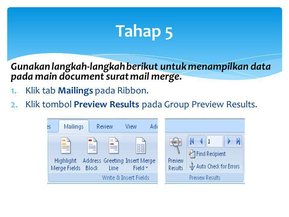 Gunakan langkah-langkah berikut untuk menampilkan data pada main document surat mail merge. 1.Klik tab Mailings pada Ribbon. 2.Klik tombol Preview Res