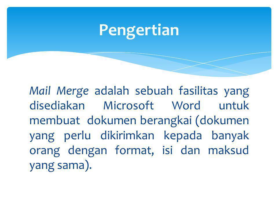 Mail Merge adalah sebuah fasilitas yang disediakan Microsoft Word untuk membuat dokumen berangkai (dokumen yang perlu dikirimkan kepada banyak orang d