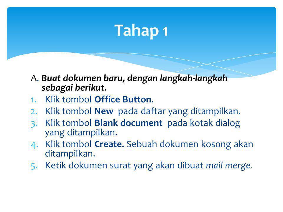 Tahap 1 A. Buat dokumen baru, dengan langkah-langkah sebagai berikut. 1.Klik tombol Office Button. 2.Klik tombol New pada daftar yang ditampilkan. 3.K