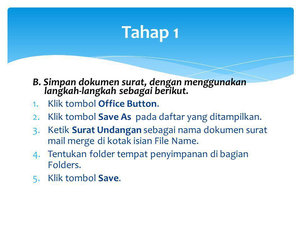 Tahap 1 B. Simpan dokumen surat, dengan menggunakan langkah-langkah sebagai berikut. 1.Klik tombol Office Button. 2.Klik tombol Save As pada daftar ya