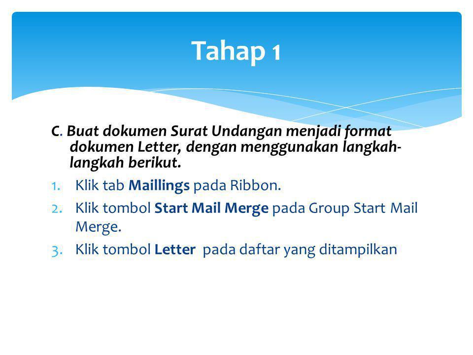 Tahap 1 C. Buat dokumen Surat Undangan menjadi format dokumen Letter, dengan menggunakan langkah- langkah berikut. 1.Klik tab Maillings pada Ribbon. 2