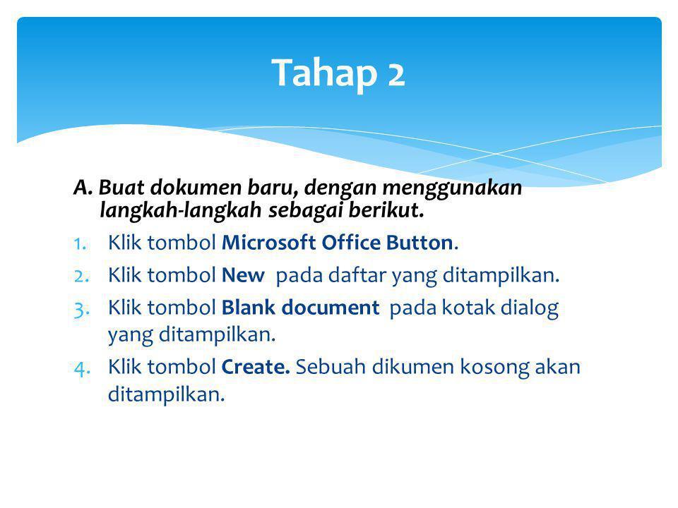 Tahap 2 A. Buat dokumen baru, dengan menggunakan langkah-langkah sebagai berikut. 1.Klik tombol Microsoft Office Button. 2.Klik tombol New pada daftar