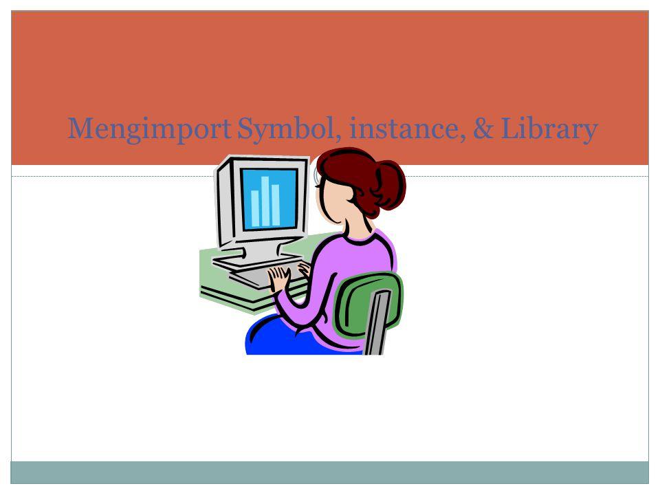 Mengimport Symbol, instance, & Library