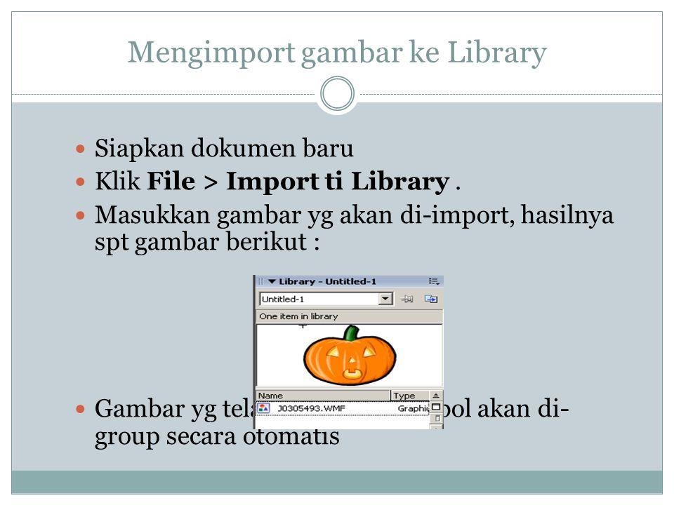 Mengimport gambar ke Library Siapkan dokumen baru Klik File > Import ti Library. Masukkan gambar yg akan di-import, hasilnya spt gambar berikut : Gamb
