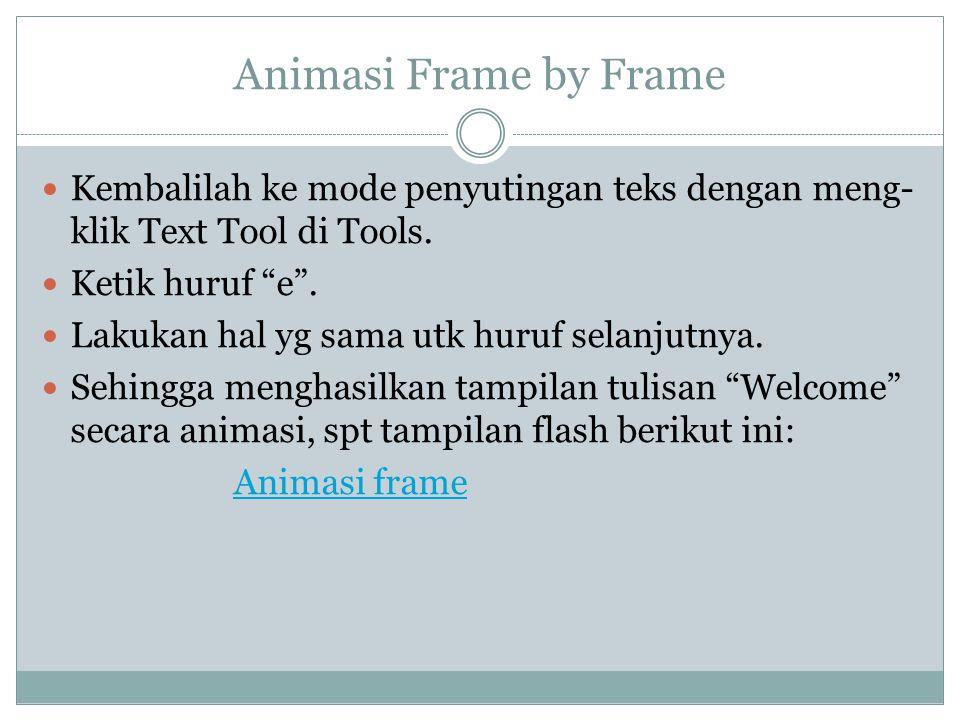 "Animasi Frame by Frame Kembalilah ke mode penyutingan teks dengan meng- klik Text Tool di Tools. Ketik huruf ""e"". Lakukan hal yg sama utk huruf selanj"