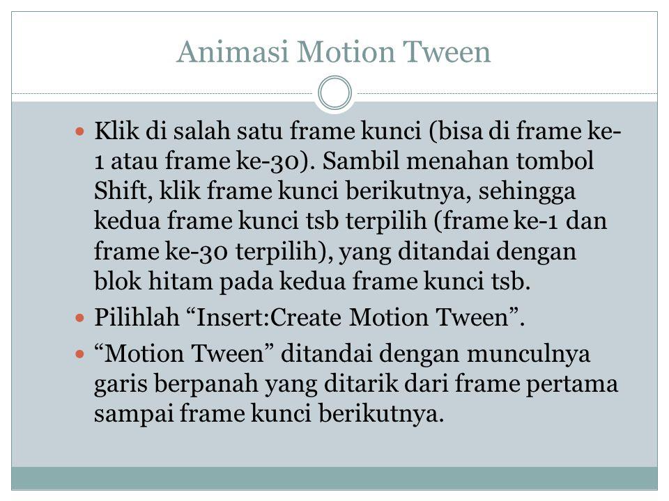 Animasi Motion Tween Klik di salah satu frame kunci (bisa di frame ke- 1 atau frame ke-30). Sambil menahan tombol Shift, klik frame kunci berikutnya,