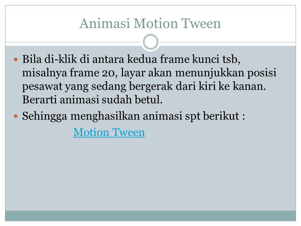 Animasi Motion Tween Bila di-klik di antara kedua frame kunci tsb, misalnya frame 20, layar akan menunjukkan posisi pesawat yang sedang bergerak dari