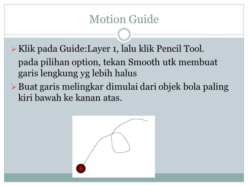 Motion Guide  Klik pada Guide:Layer 1, lalu klik Pencil Tool.