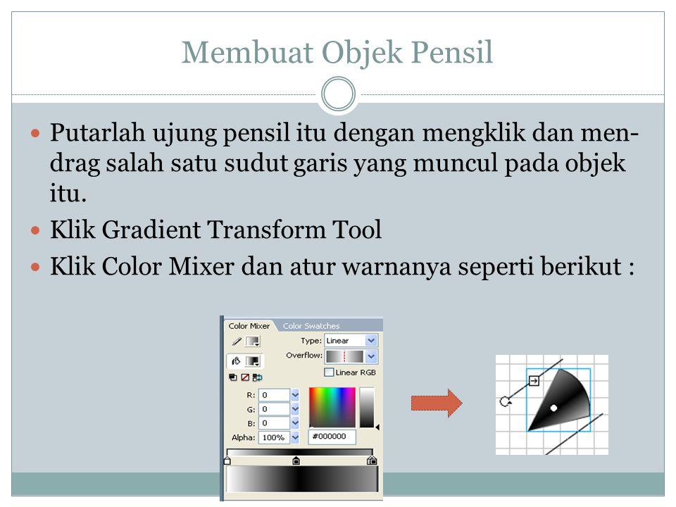 Membuat Objek Pensil Putarlah ujung pensil itu dengan mengklik dan men- drag salah satu sudut garis yang muncul pada objek itu. Klik Gradient Transfor