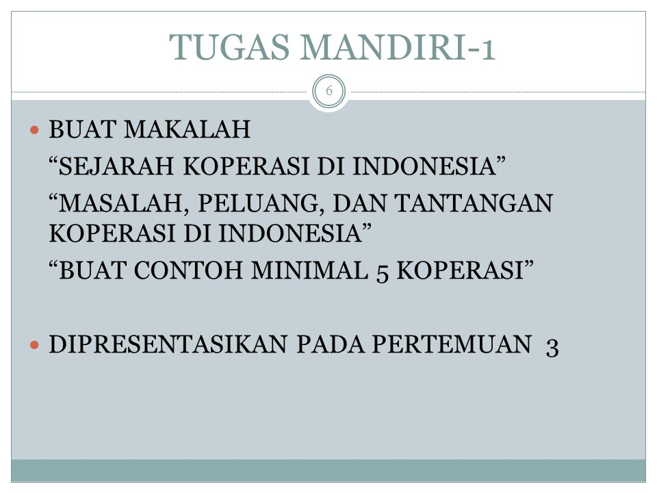 "TUGAS MANDIRI-1 BUAT MAKALAH ""SEJARAH KOPERASI DI INDONESIA"" ""MASALAH, PELUANG, DAN TANTANGAN KOPERASI DI INDONESIA"" ""BUAT CONTOH MINIMAL 5 KOPERASI"""