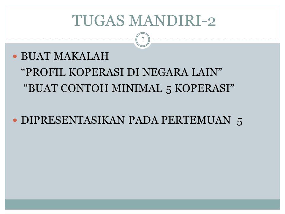 """TUGAS MANDIRI-2 BUAT MAKALAH """"PROFIL KOPERASI DI NEGARA LAIN"""" """"BUAT CONTOH MINIMAL 5 KOPERASI"""" DIPRESENTASIKAN PADA PERTEMUAN 5 7"""