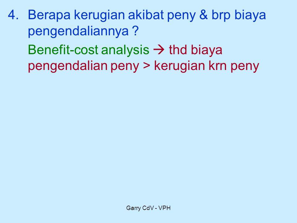 Garry CdV - VPH 4.Berapa kerugian akibat peny & brp biaya pengendaliannya ? Benefit-cost analysis  thd biaya pengendalian peny > kerugian krn peny