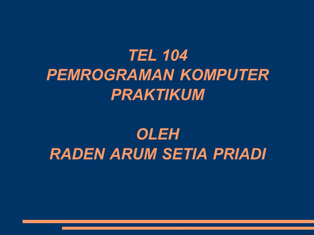 TEL 104 PEMROGRAMAN KOMPUTER PRAKTIKUM OLEH RADEN ARUM SETIA PRIADI