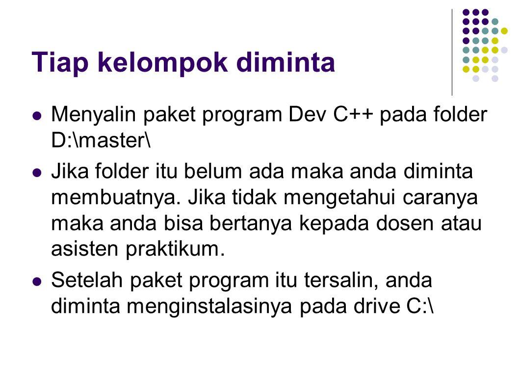 Tiap kelompok diminta Menyalin paket program Dev C++ pada folder D:\master\ Jika folder itu belum ada maka anda diminta membuatnya.