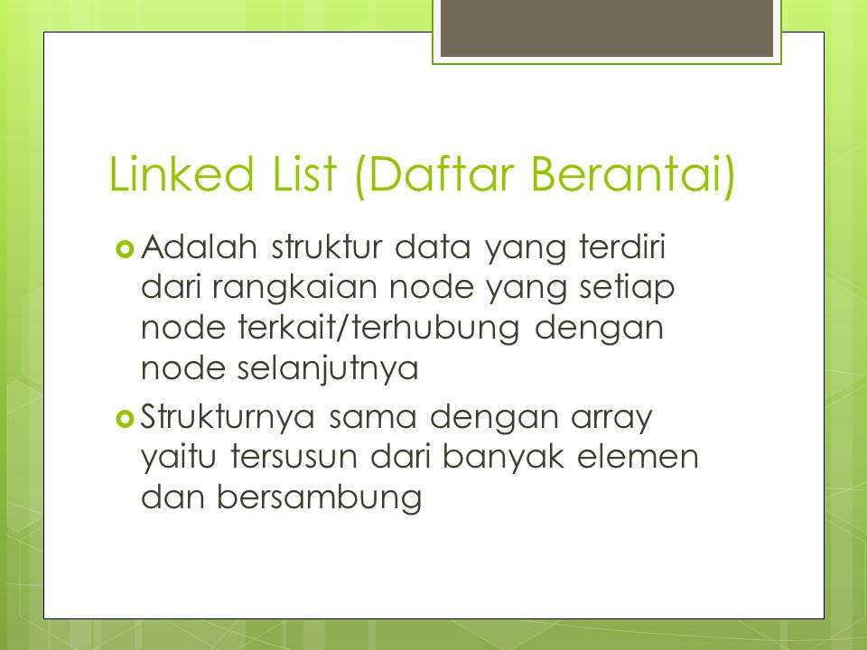 Linked List (Daftar Berantai)  Adalah struktur data yang terdiri dari rangkaian node yang setiap node terkait/terhubung dengan node selanjutnya  Str