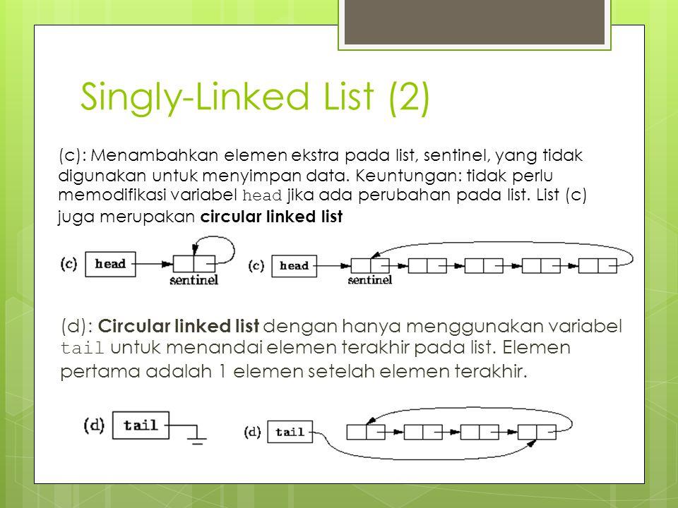 Singly-Linked List (2) (d): Circular linked list dengan hanya menggunakan variabel tail untuk menandai elemen terakhir pada list. Elemen pertama adala