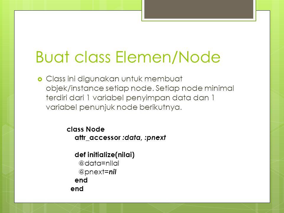 Buat class Elemen/Node  Class ini digunakan untuk membuat objek/instance setiap node. Setiap node minimal terdiri dari 1 variabel penyimpan data dan