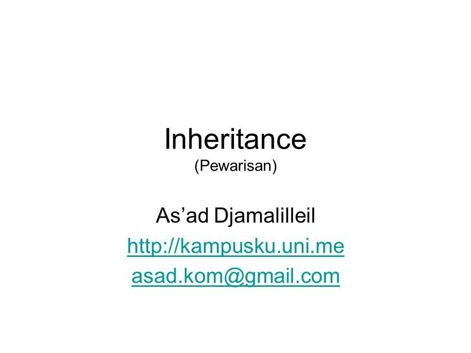 Inheritance (Pewarisan) As'ad Djamalilleil http://kampusku.uni.me asad.kom@gmail.com