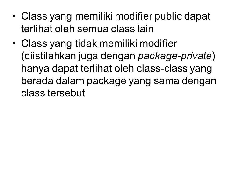 Class yang memiliki modifier public dapat terlihat oleh semua class lain Class yang tidak memiliki modifier (diistilahkan juga dengan package-private) hanya dapat terlihat oleh class-class yang berada dalam package yang sama dengan class tersebut