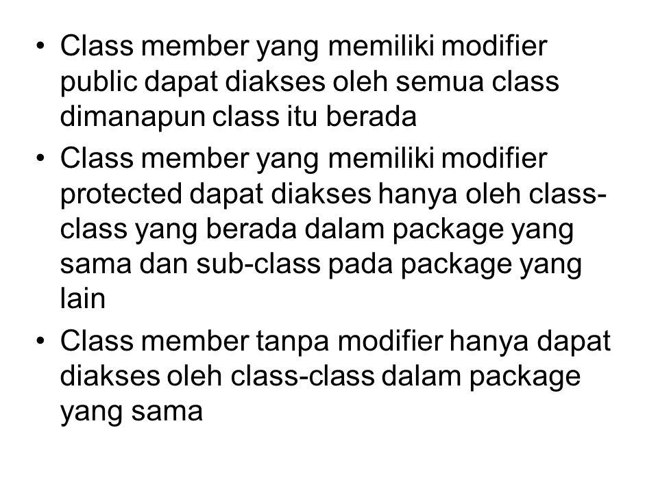 Class member yang memiliki modifier public dapat diakses oleh semua class dimanapun class itu berada Class member yang memiliki modifier protected dapat diakses hanya oleh class- class yang berada dalam package yang sama dan sub-class pada package yang lain Class member tanpa modifier hanya dapat diakses oleh class-class dalam package yang sama