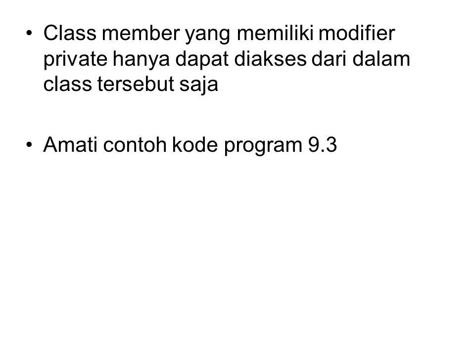 Class member yang memiliki modifier private hanya dapat diakses dari dalam class tersebut saja Amati contoh kode program 9.3