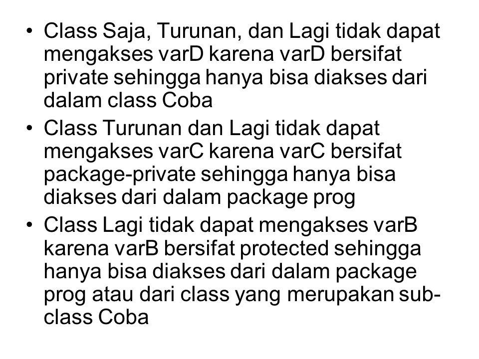Class Saja, Turunan, dan Lagi tidak dapat mengakses varD karena varD bersifat private sehingga hanya bisa diakses dari dalam class Coba Class Turunan