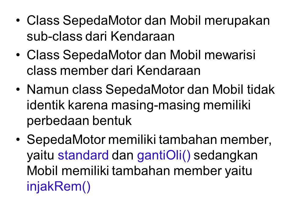Class SepedaMotor dan Mobil merupakan sub-class dari Kendaraan Class SepedaMotor dan Mobil mewarisi class member dari Kendaraan Namun class SepedaMoto
