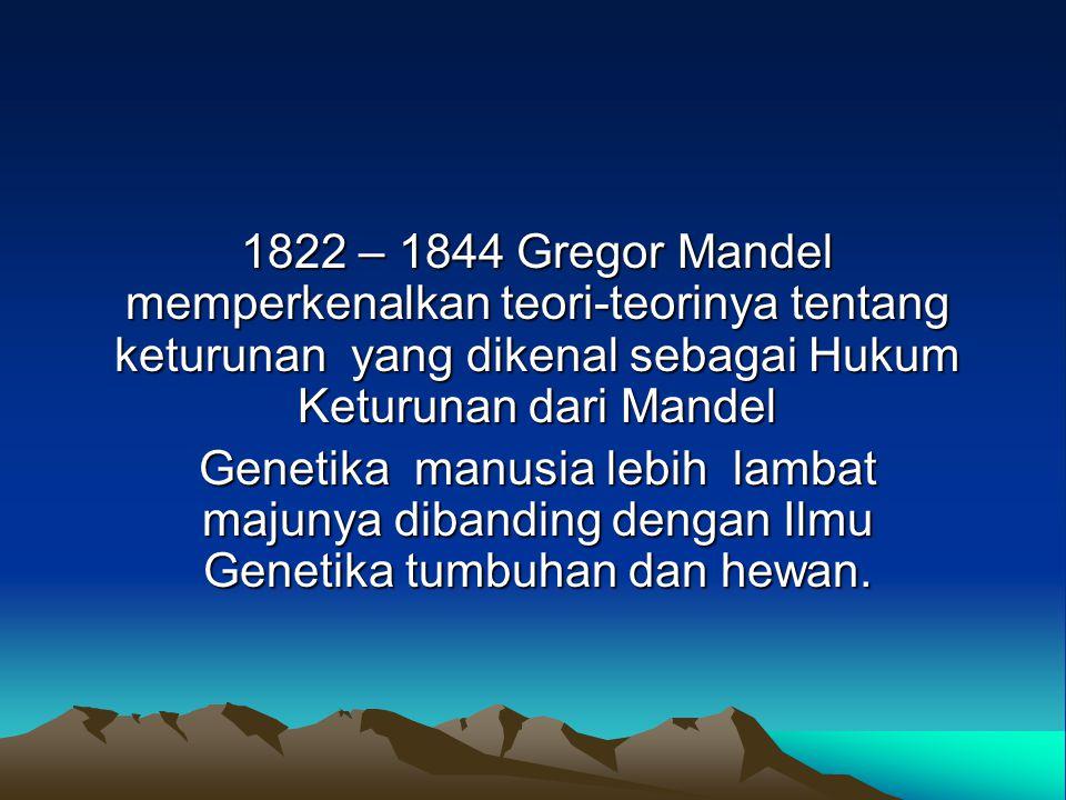 1822 – 1844 Gregor Mandel memperkenalkan teori-teorinya tentang keturunan yang dikenal sebagai Hukum Keturunan dari Mandel Genetika manusia lebih lamb