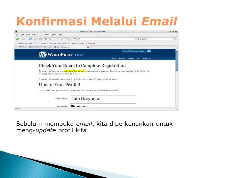 Konfirmasi Melalui Email Sebelum membuka email, kita diperkenankan untuk meng-update profil kita