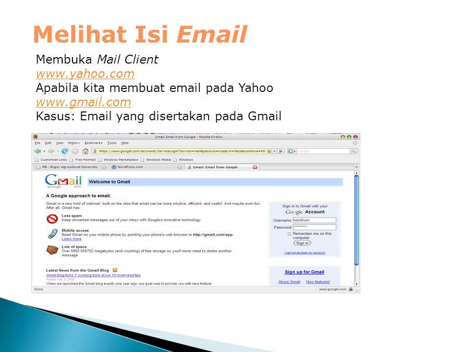 Melihat Isi Email Membuka Mail Client www.yahoo.com Apabila kita membuat email pada Yahoo www.gmail.com Kasus: Email yang disertakan pada Gmail