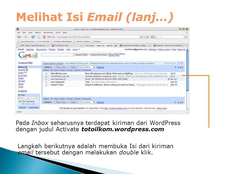 Melihat Isi Email (lanj…) Pada Inbox seharusnya terdapat kiriman dari WordPress dengan judul Activate totoilkom.wordpress.com Langkah berikutnya adala