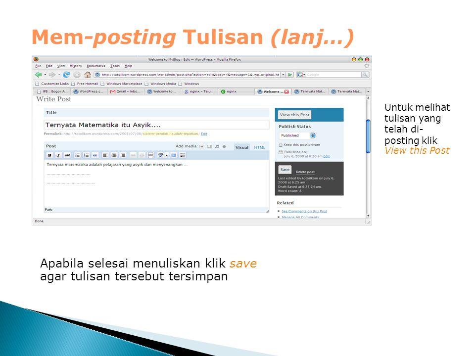 Mem-posting Tulisan (lanj…) Apabila selesai menuliskan klik save agar tulisan tersebut tersimpan Untuk melihat tulisan yang telah di- posting klik Vie