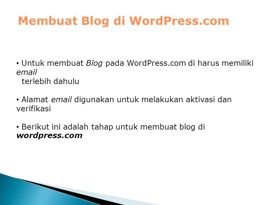 Membuat Blog di WordPress.com Untuk membuat Blog pada WordPress.com di harus memiliki email terlebih dahulu Alamat email digunakan untuk melakukan akt