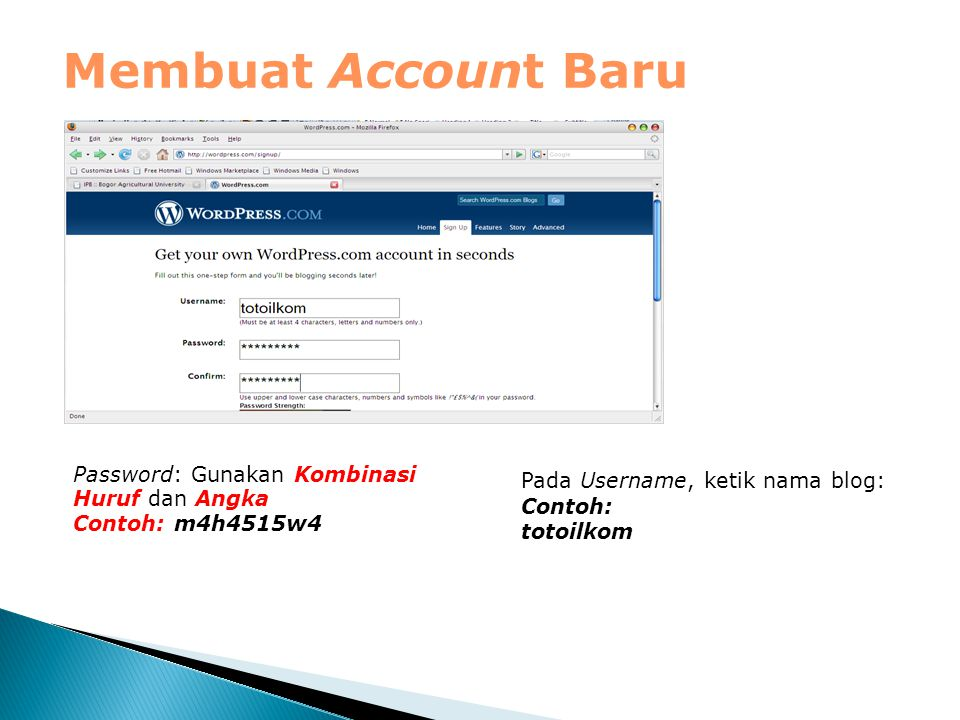 Membuat Account Baru Pada Username, ketik nama blog: Contoh: totoilkom Password: Gunakan Kombinasi Huruf dan Angka Contoh: m4h4515w4