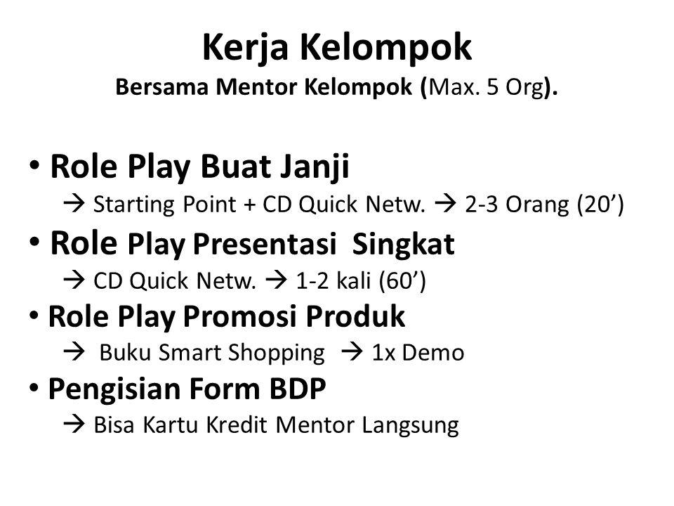 Kerja Kelompok Bersama Mentor Kelompok (Max. 5 Org). Role Play Buat Janji  Starting Point + CD Quick Netw.  2-3 Orang (20') Role Play Presentasi Sin