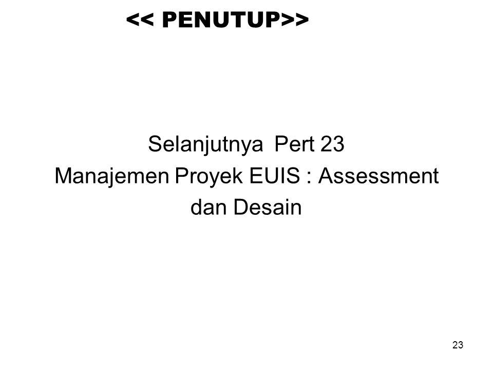 23 > Selanjutnya Pert 23 Manajemen Proyek EUIS : Assessment dan Desain
