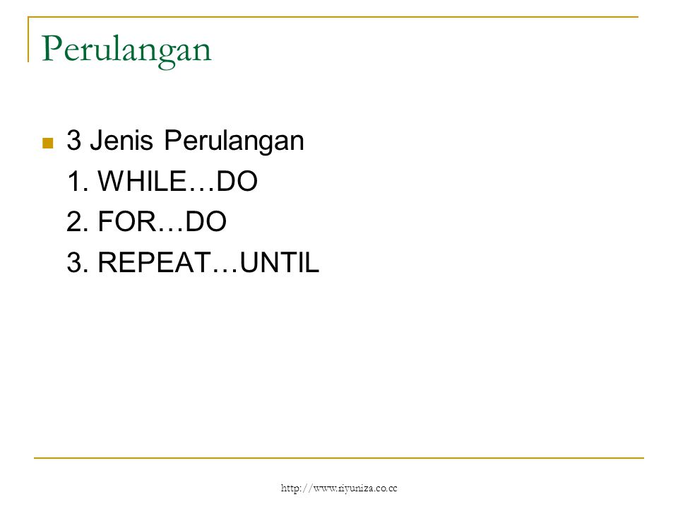Perulangan 3 Jenis Perulangan 1. WHILE…DO 2. FOR…DO 3. REPEAT…UNTIL