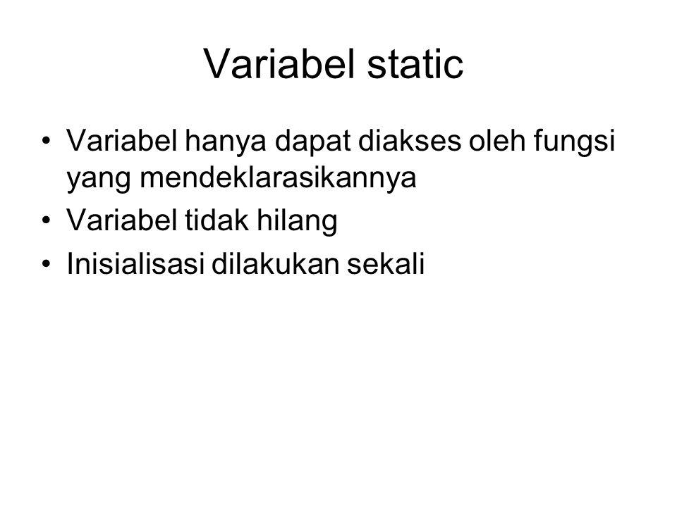 Variabel static Variabel hanya dapat diakses oleh fungsi yang mendeklarasikannya Variabel tidak hilang Inisialisasi dilakukan sekali