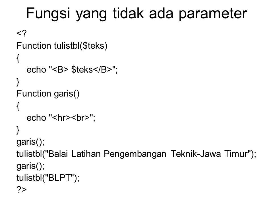 Fungsi yang tidak ada parameter <.