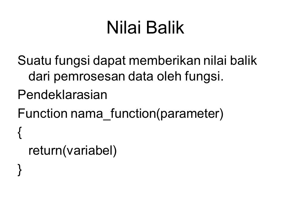 Nilai Balik Suatu fungsi dapat memberikan nilai balik dari pemrosesan data oleh fungsi.