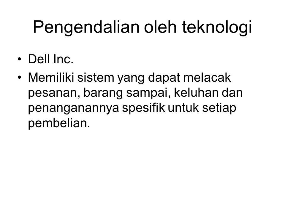 Pengendalian oleh teknologi Dell Inc. Memiliki sistem yang dapat melacak pesanan, barang sampai, keluhan dan penanganannya spesifik untuk setiap pembe