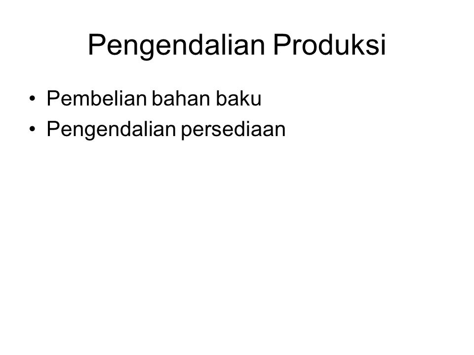 Pengendalian Produksi Pembelian bahan baku Pengendalian persediaan