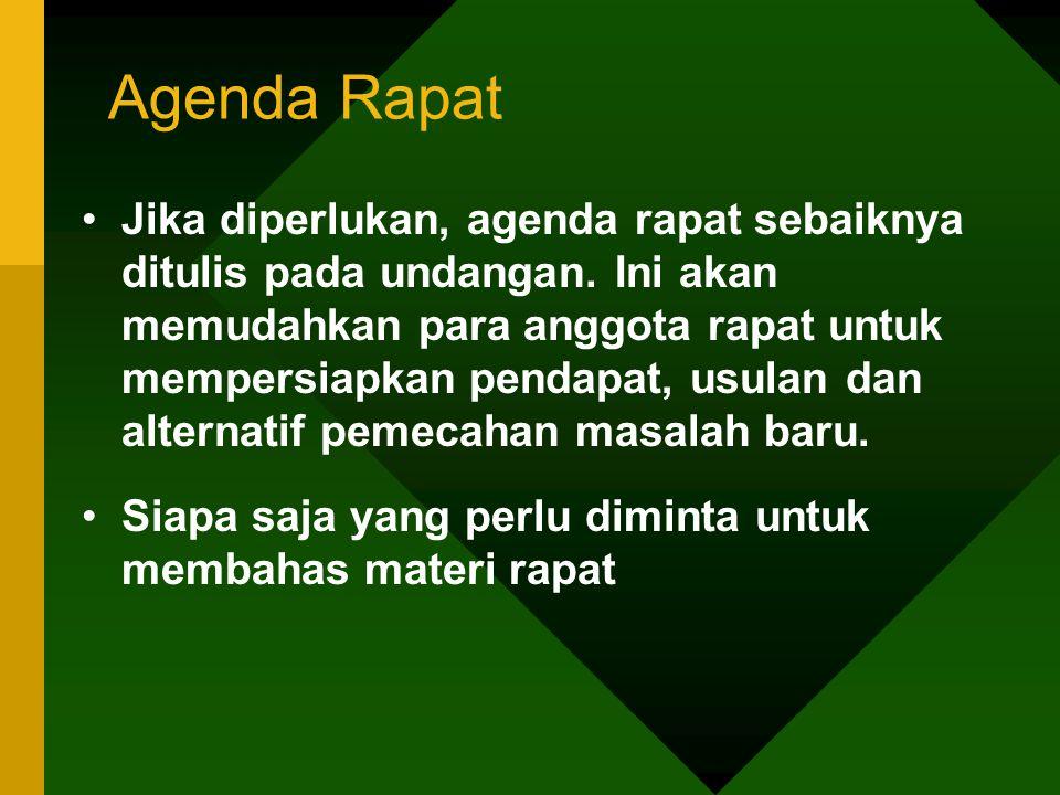 Agenda Rapat Jika diperlukan, agenda rapat sebaiknya ditulis pada undangan. Ini akan memudahkan para anggota rapat untuk mempersiapkan pendapat, usula