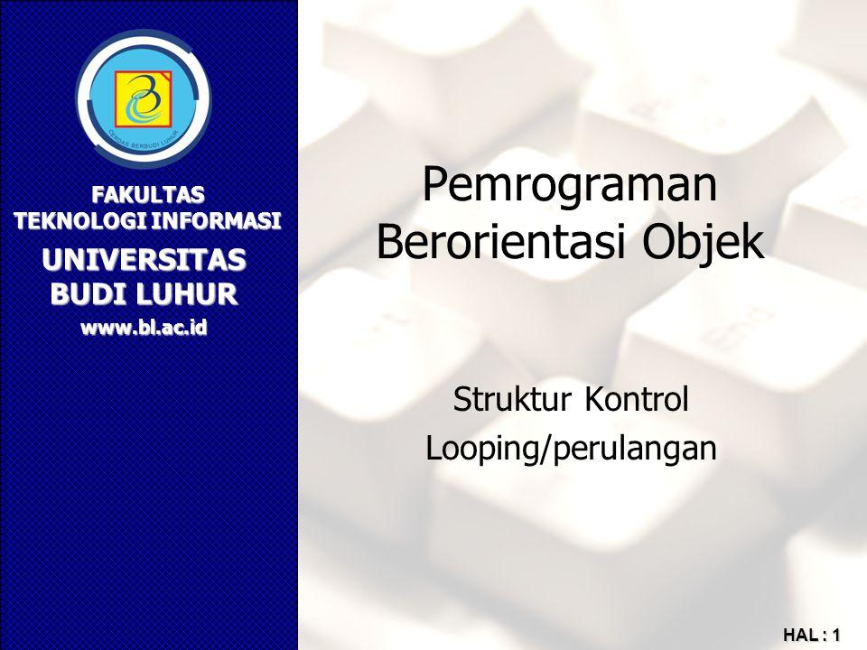 UNIVERSITAS BUDI LUHUR FAKULTAS TEKNOLOGI INFORMASI www.bl.ac.id HAL : 1 Pemrograman Berorientasi Objek Struktur Kontrol Looping/perulangan