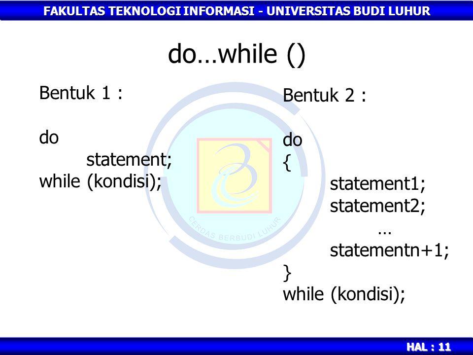 FAKULTAS TEKNOLOGI INFORMASI - UNIVERSITAS BUDI LUHUR HAL : 11 do…while () Bentuk 1 : do statement; while (kondisi); Bentuk 2 : do { statement1; state